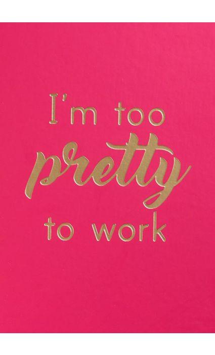 Note Book - I am Too Pretty